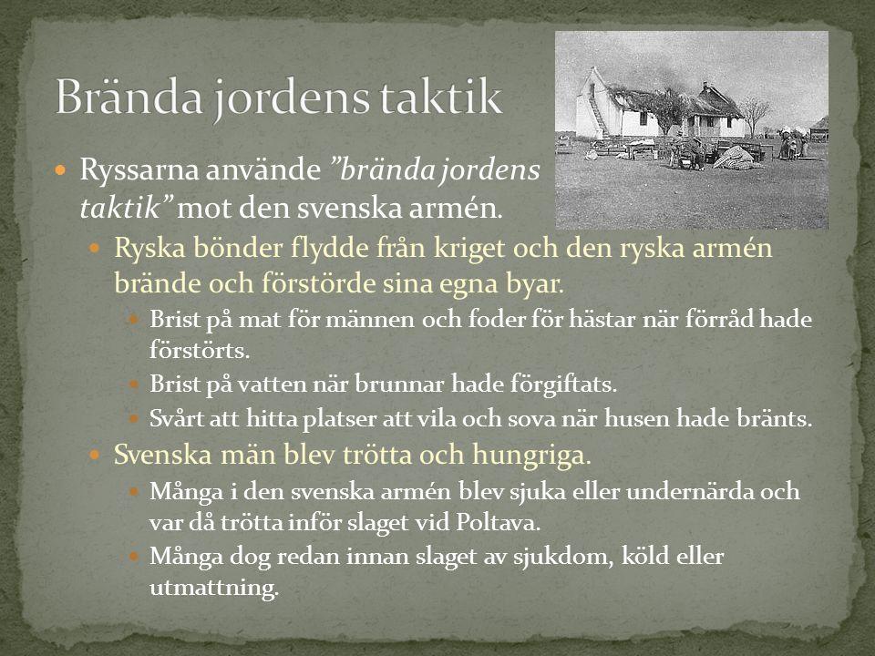 Brända jordens taktik Ryssarna använde brända jordens taktik mot den svenska armén.