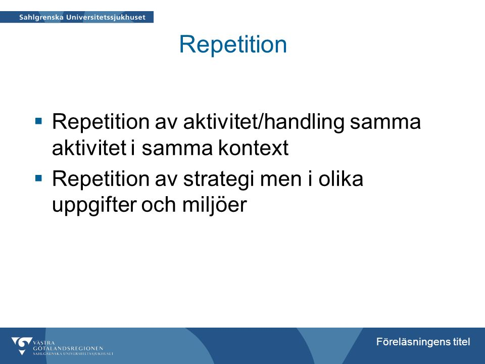 Repetition Repetition av aktivitet/handling samma aktivitet i samma kontext.