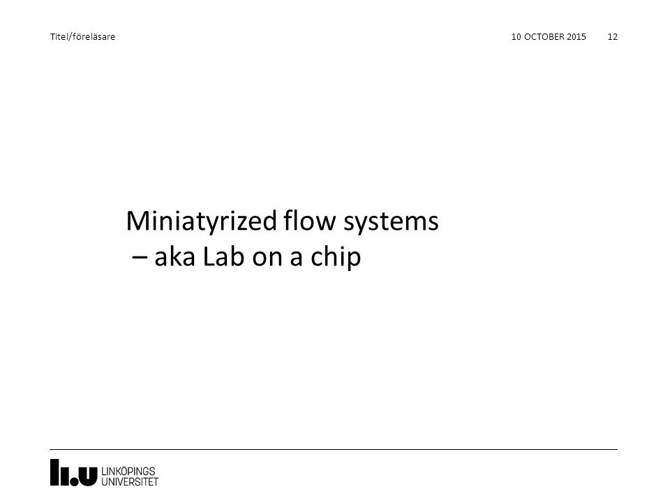 Miniatyrized flow systems – aka Lab on a chip