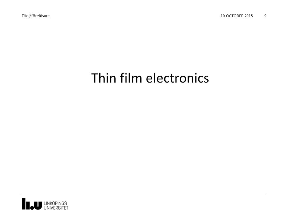 Titel/föreläsare 24 April 2017 Thin film electronics