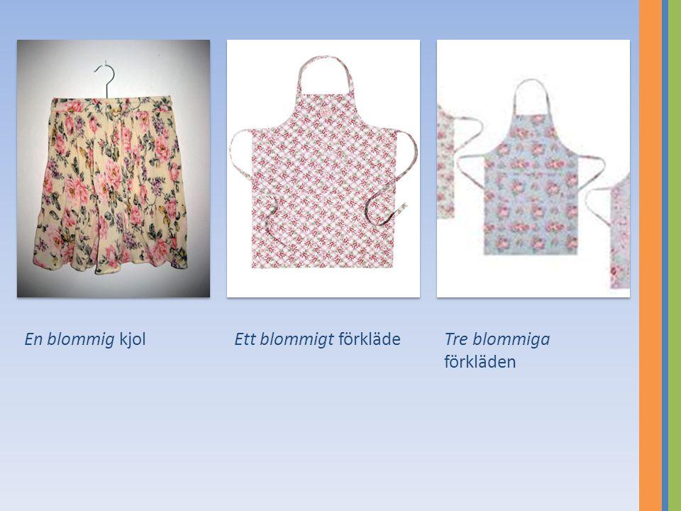 En blommig kjol Ett blommigt förkläde Tre blommiga förkläden