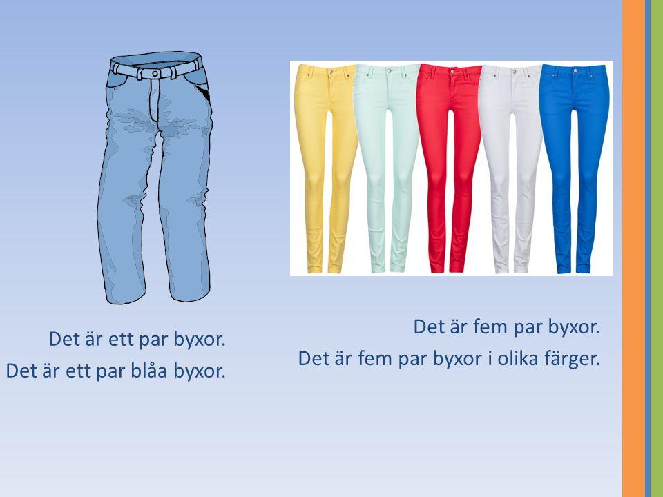 Det är fem par byxor. Det är fem par byxor i olika färger.