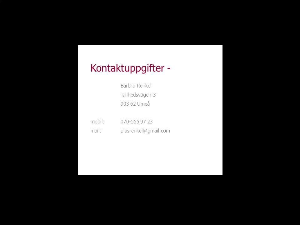 Kontaktuppgifter - Barbro Renkel Tallhedsvägen 3 903 62 Umeå