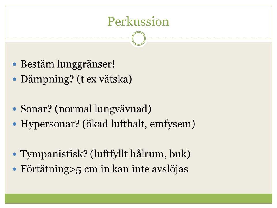 Perkussion Bestäm lunggränser! Dämpning (t ex vätska)