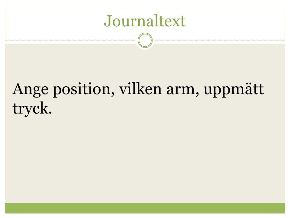 Journaltext Ange position, vilken arm, uppmätt tryck.