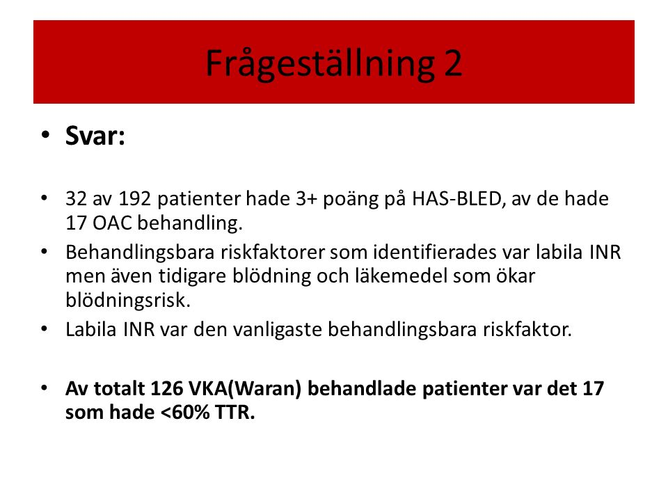 Frågeställning 2 Svar: 32 av 192 patienter hade 3+ poäng på HAS-BLED, av de hade 17 OAC behandling.