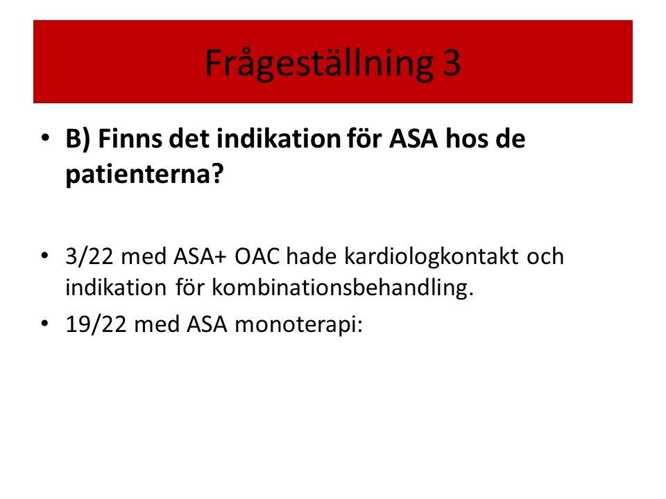 Frågeställning 3 B) Finns det indikation för ASA hos de patienterna