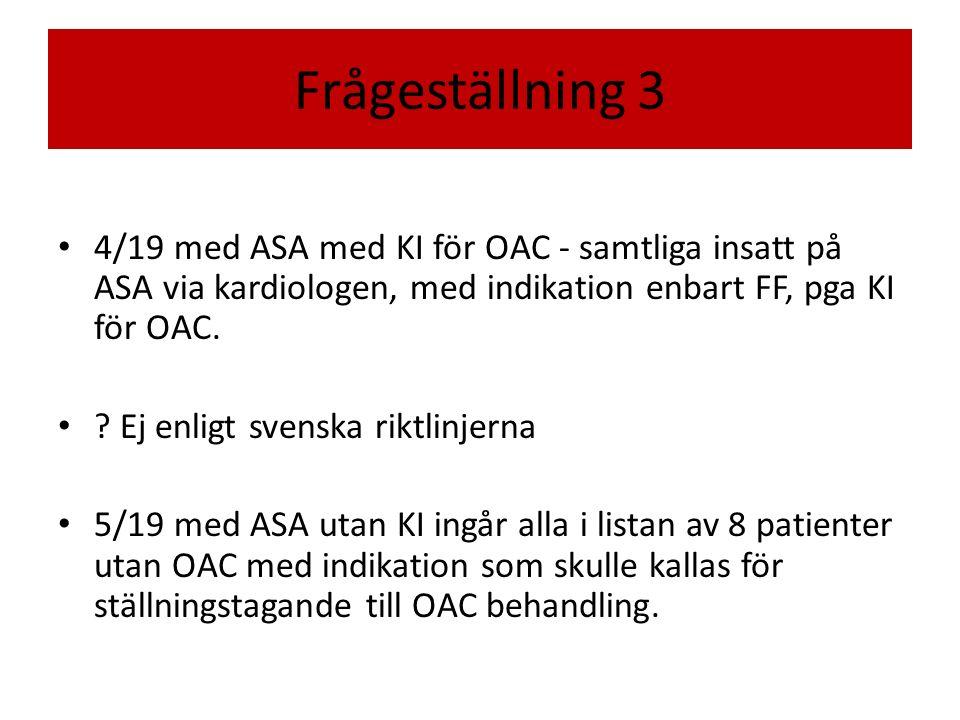 Frågeställning 3 4/19 med ASA med KI för OAC - samtliga insatt på ASA via kardiologen, med indikation enbart FF, pga KI för OAC.