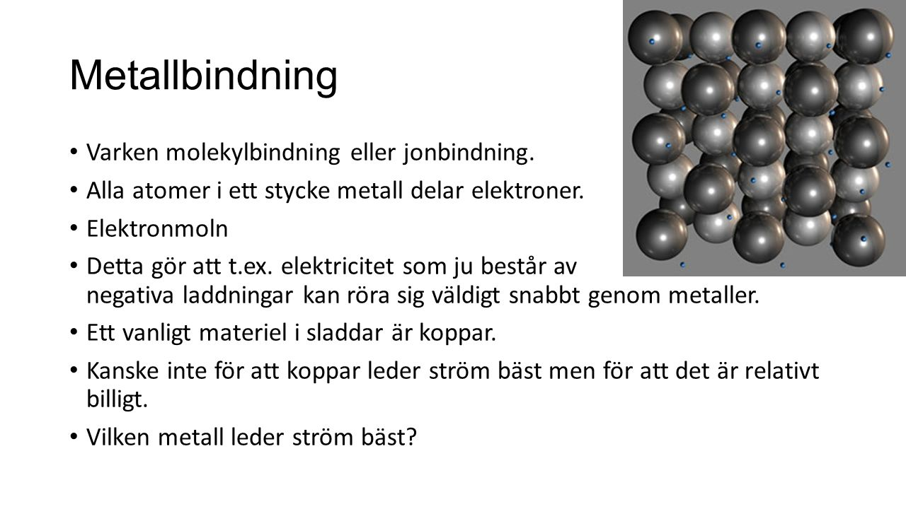 Metallbindning Varken molekylbindning eller jonbindning.