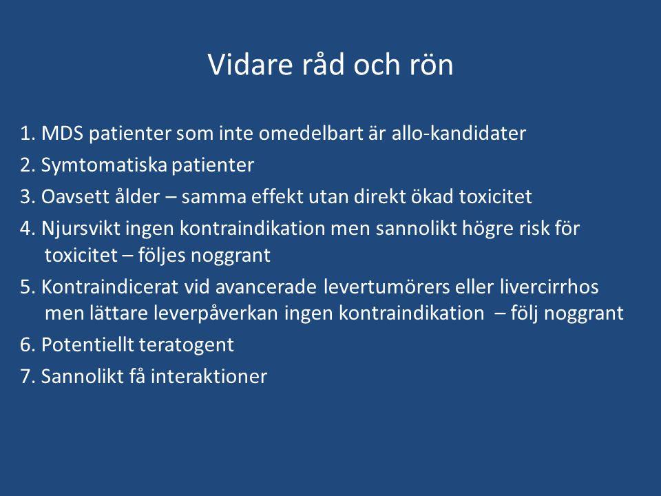 Vidare råd och rön 1. MDS patienter som inte omedelbart är allo-kandidater. 2. Symtomatiska patienter.