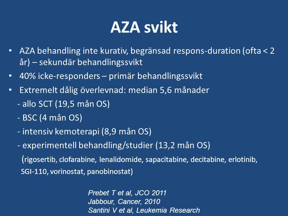 AZA svikt AZA behandling inte kurativ, begränsad respons-duration (ofta < 2 år) – sekundär behandlingssvikt.