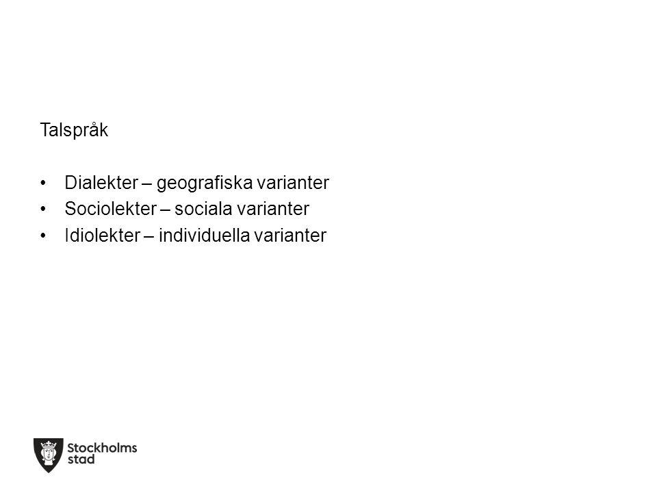 Talspråk Dialekter – geografiska varianter. Sociolekter – sociala varianter.