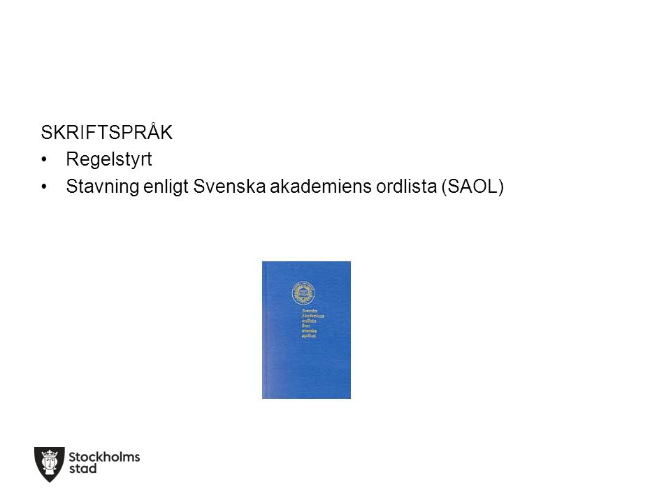 SKRIFTSPRÅK Regelstyrt Stavning enligt Svenska akademiens ordlista (SAOL)
