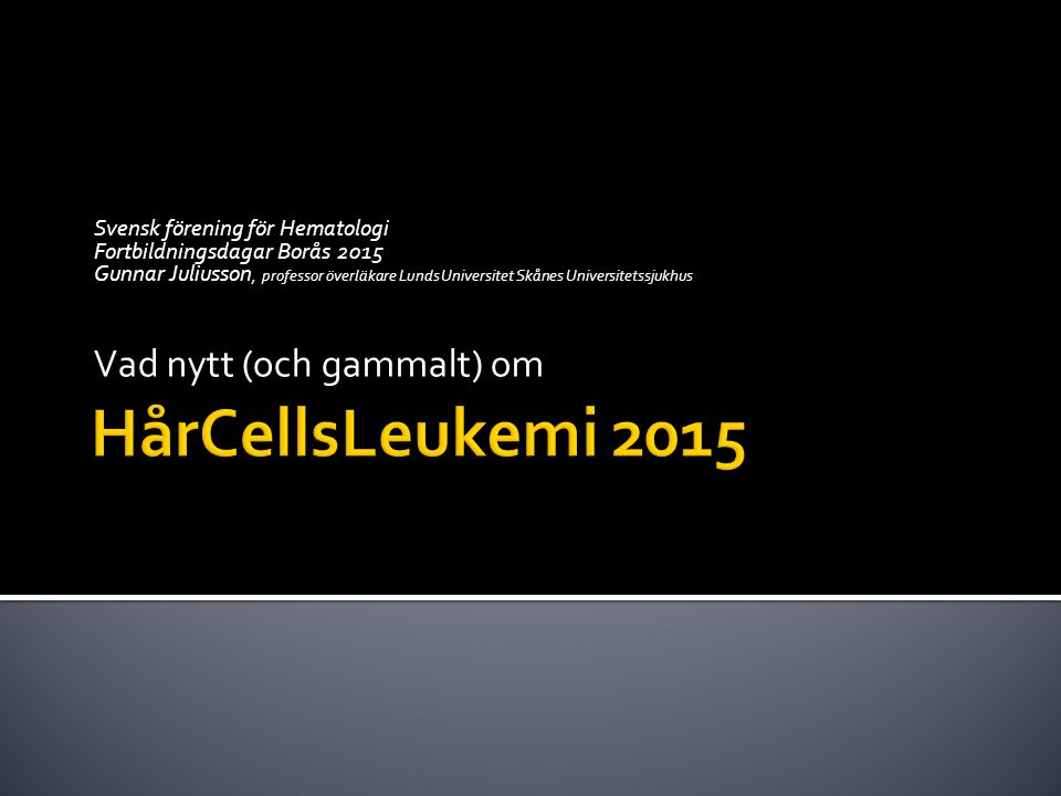 HårCellsLeukemi 2015 Vad nytt (och gammalt) om
