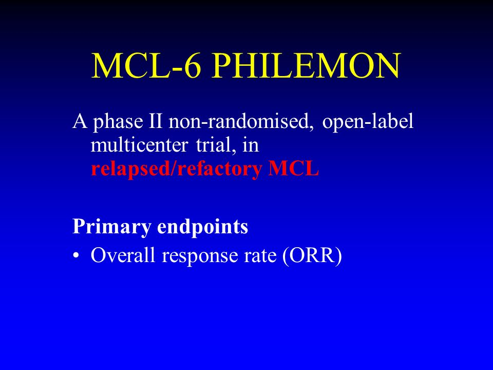 MCL-6 PHILEMON A phase II non-randomised, open-label multicenter trial, in relapsed/refactory MCL. Primary endpoints.