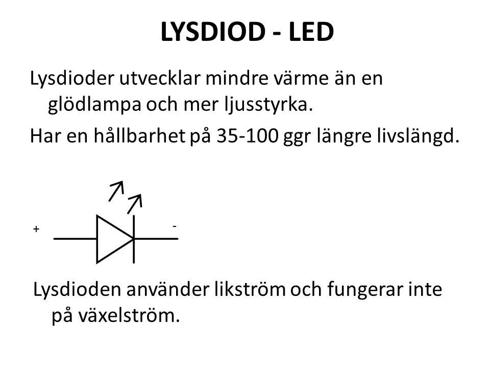 LYSDIOD - LED Lysdioder utvecklar mindre värme än en glödlampa och mer ljusstyrka. Har en hållbarhet på 35-100 ggr längre livslängd.
