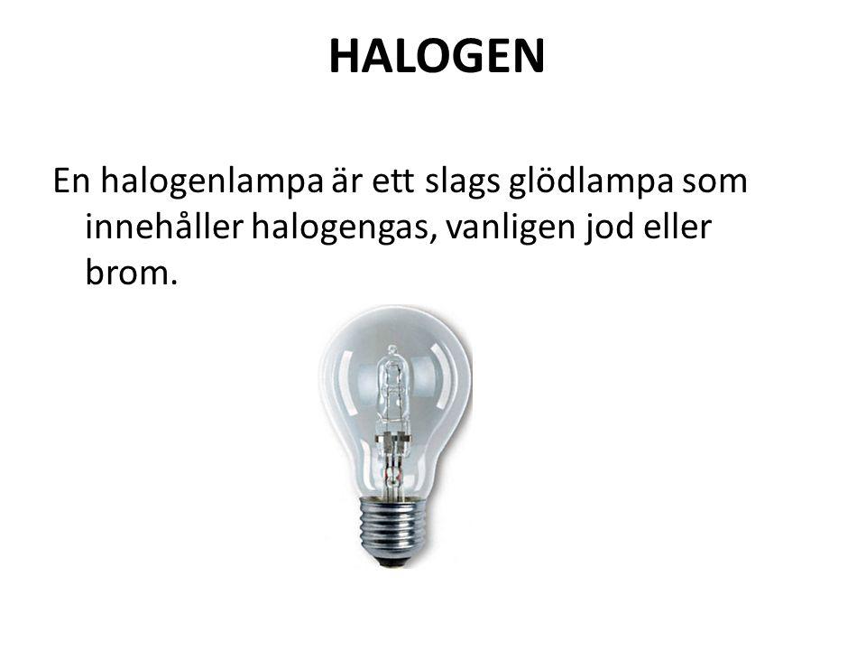HALOGEN En halogenlampa är ett slags glödlampa som innehåller halogengas, vanligen jod eller brom.