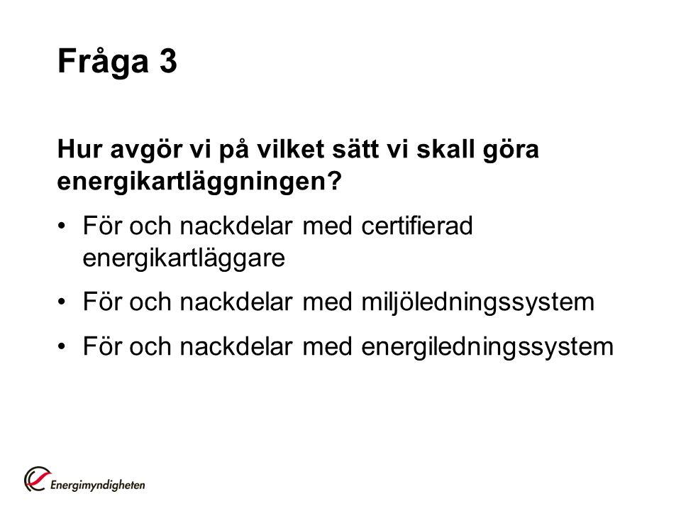 Fråga 3 Hur avgör vi på vilket sätt vi skall göra energikartläggningen För och nackdelar med certifierad energikartläggare.