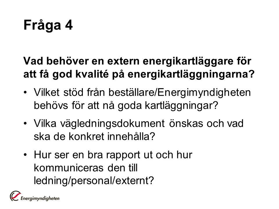 Fråga 4 Vad behöver en extern energikartläggare för att få god kvalité på energikartläggningarna