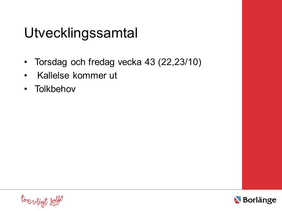 Utvecklingssamtal Torsdag och fredag vecka 43 (22,23/10)