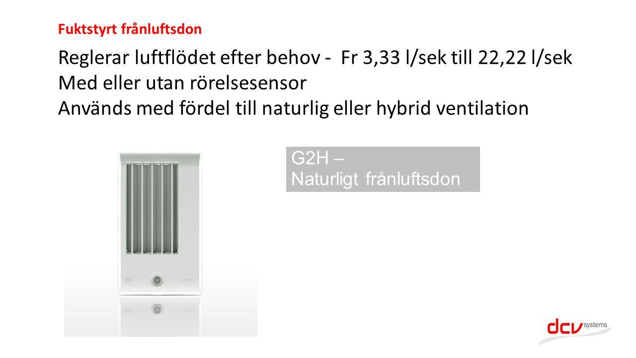 Reglerar luftflödet efter behov - Fr 3,33 l/sek till 22,22 l/sek
