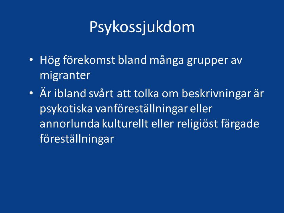 Psykossjukdom Hög förekomst bland många grupper av migranter