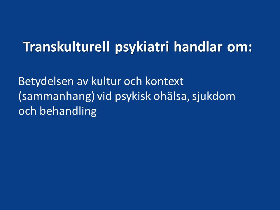 Transkulturell psykiatri handlar om: