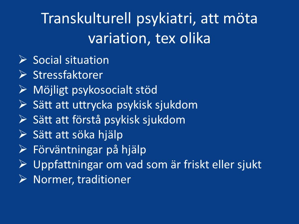 Transkulturell psykiatri, att möta variation, tex olika