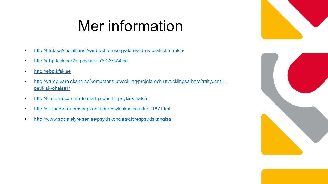 Mer information http://kfsk.se/socialtjanst/vard-och-omsorg/aldre/aldres-psykiska-halsa/ http://ebp.kfsk.se/ s=psykisk+h%C3%A4lsa.