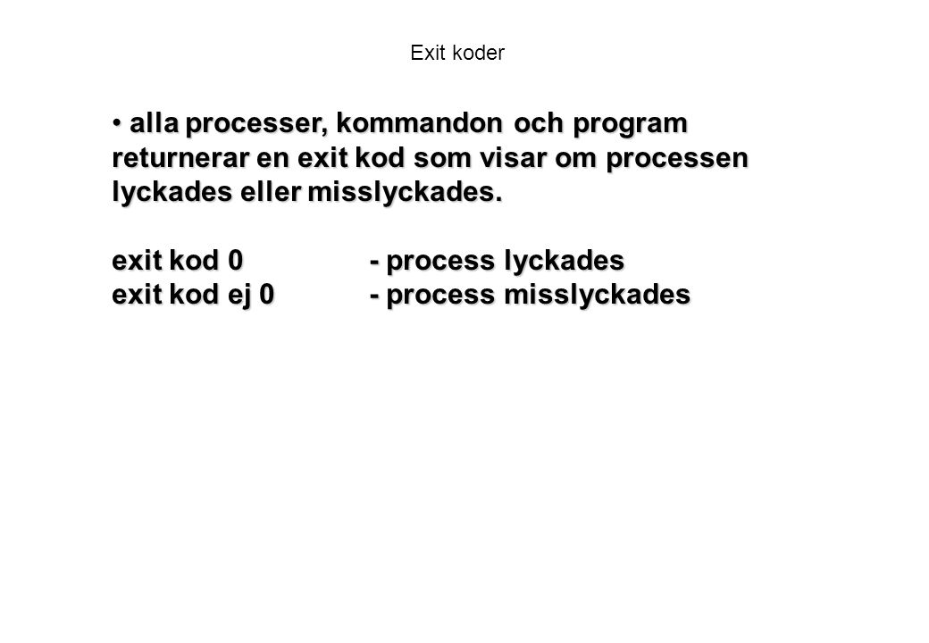 exit kod 0 - process lyckades exit kod ej 0 - process misslyckades