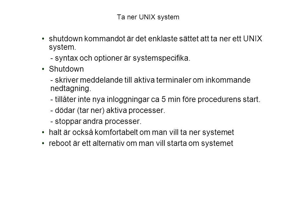 shutdown kommandot är det enklaste sättet att ta ner ett UNIX system.