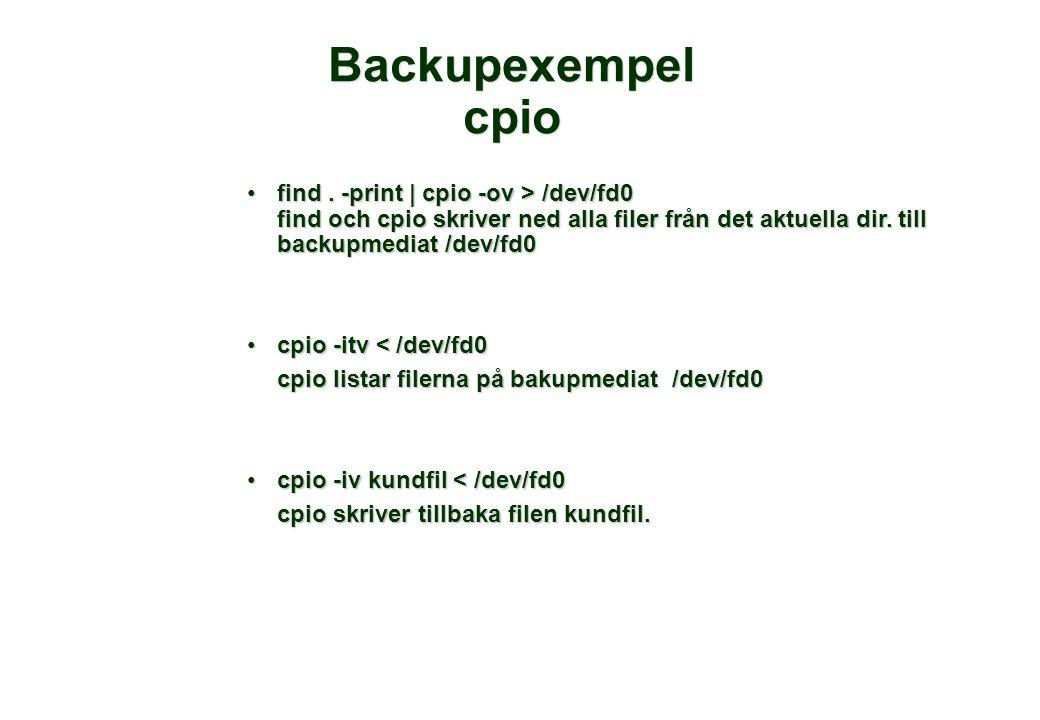Backupexempel cpio find . -print | cpio -ov > /dev/fd0 find och cpio skriver ned alla filer från det aktuella dir. till backupmediat /dev/fd0.