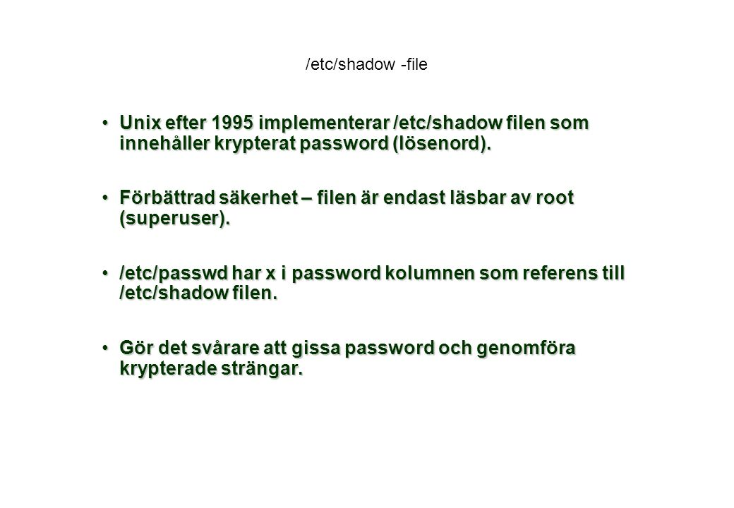 /etc/shadow -file Unix efter 1995 implementerar /etc/shadow filen som innehåller krypterat password (lösenord).