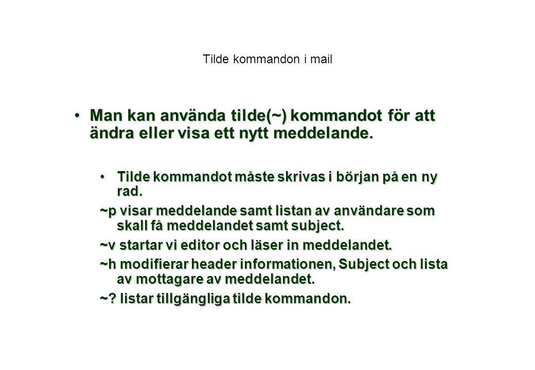 Tilde kommandon i mail Man kan använda tilde(~) kommandot för att ändra eller visa ett nytt meddelande.