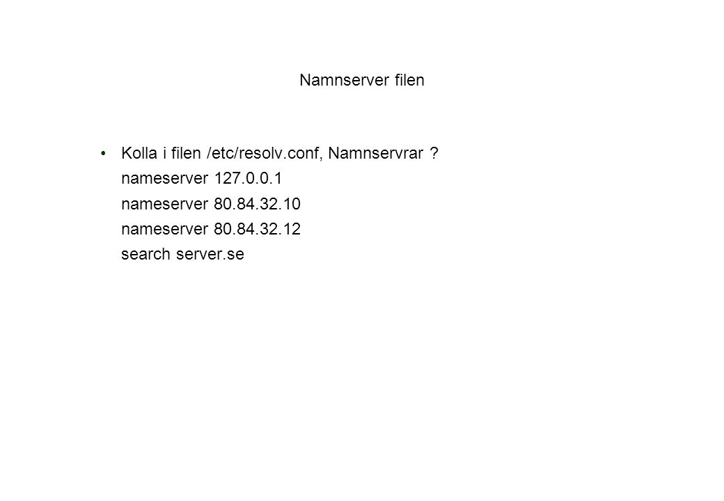 Kolla i filen /etc/resolv.conf, Namnservrar nameserver 127.0.0.1