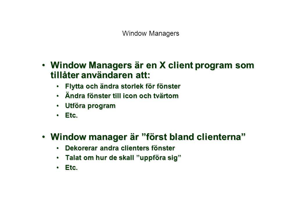 Window Managers är en X client program som tillåter användaren att: