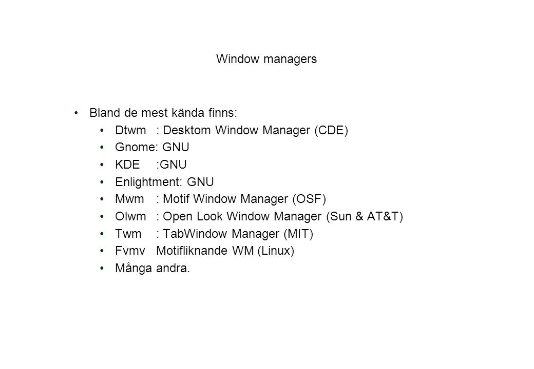 Bland de mest kända finns: Dtwm : Desktom Window Manager (CDE)