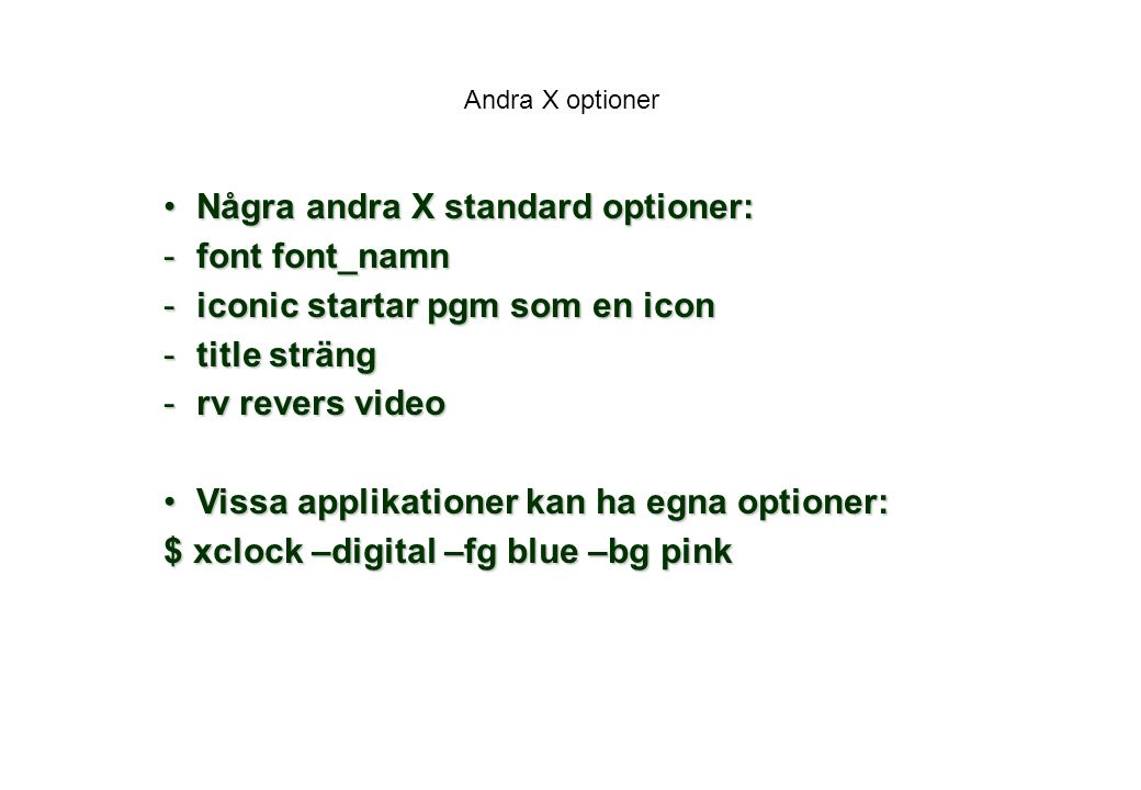 Några andra X standard optioner: font font_namn