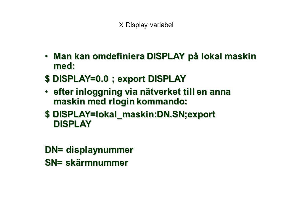 Man kan omdefiniera DISPLAY på lokal maskin med: