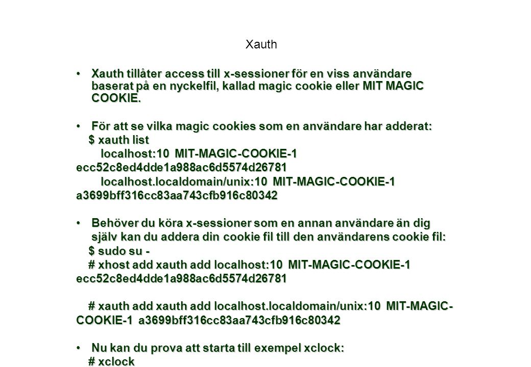 Xauth Xauth tillåter access till x-sessioner för en viss användare baserat på en nyckelfil, kallad magic cookie eller MIT MAGIC COOKIE.