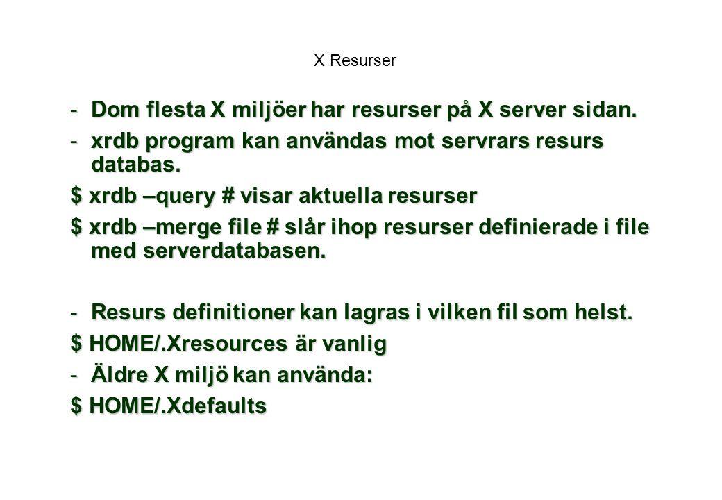 Dom flesta X miljöer har resurser på X server sidan.