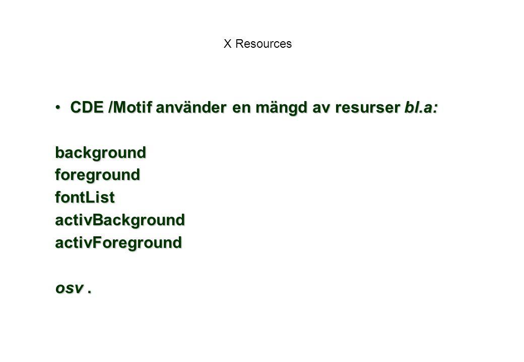 CDE /Motif använder en mängd av resurser bl.a: background foreground