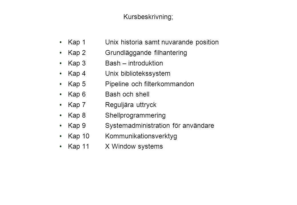 Kursbeskrivning; Kap 1 Unix historia samt nuvarande position. Kap 2 Grundläggande filhantering. Kap 3 Bash – introduktion.