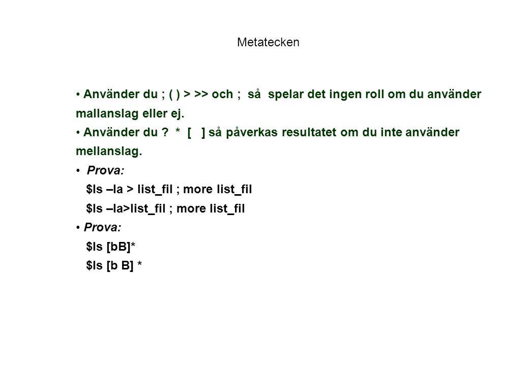 Metatecken Använder du ; ( ) > >> och ; så spelar det ingen roll om du använder mallanslag eller ej.