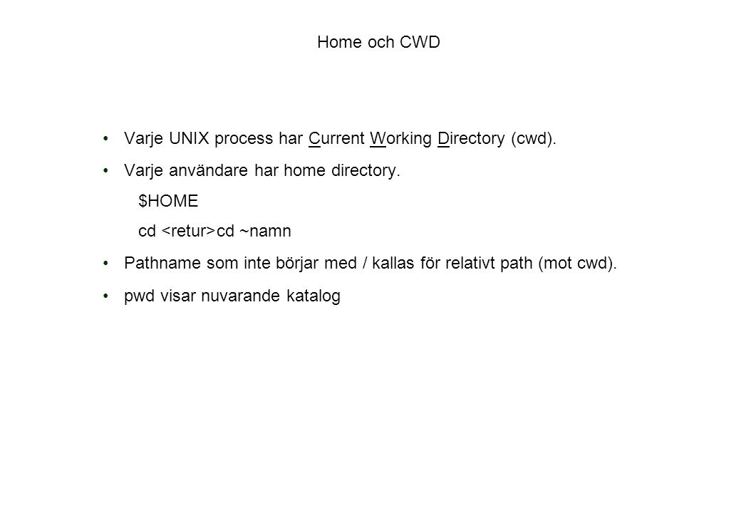 Varje UNIX process har Current Working Directory (cwd).