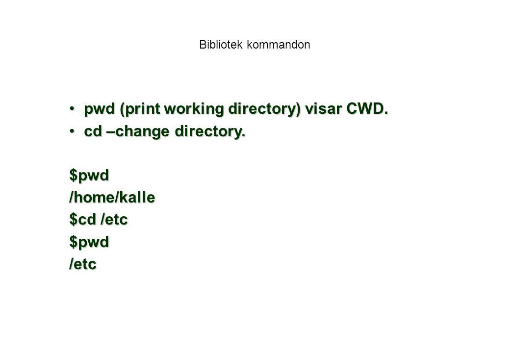 pwd (print working directory) visar CWD. cd –change directory. $pwd