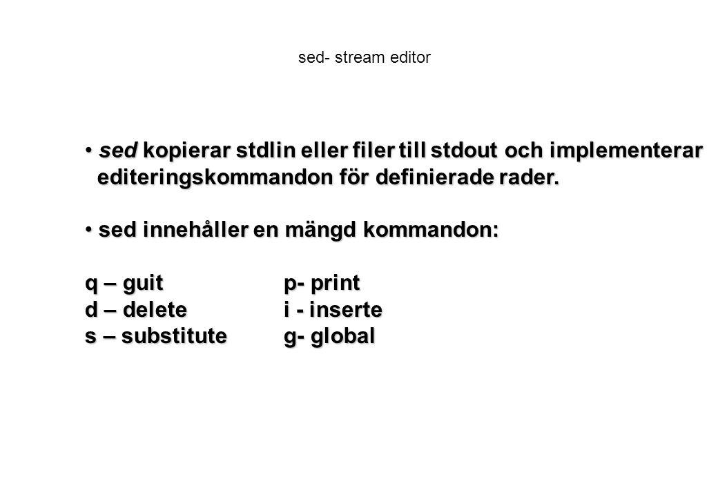 sed kopierar stdlin eller filer till stdout och implementerar