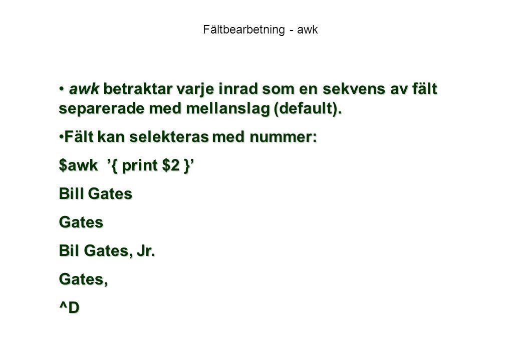 Fält kan selekteras med nummer: $awk '{ print $2 }' Bill Gates Gates