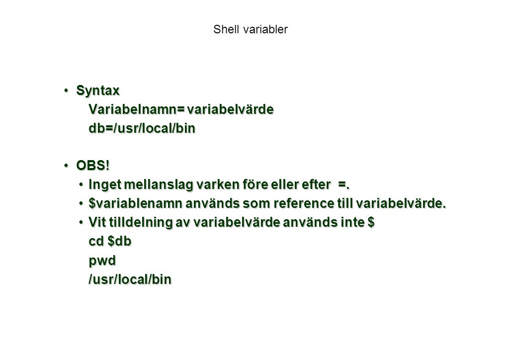 Variabelnamn= variabelvärde db=/usr/local/bin OBS!