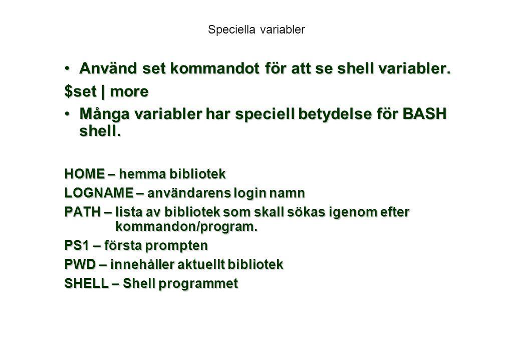 Använd set kommandot för att se shell variabler. $set | more